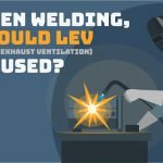 When Welding, Should LEV (Local Exhaust Ventilation) be used?