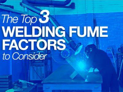 THE TOP THREE WELDING FUME FACTORS TO CONSIDER
