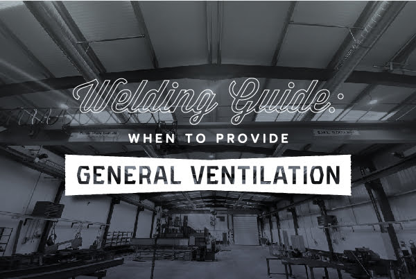 Welding Guide When to Provide General Ventilation